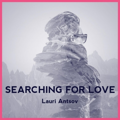 "Lauri Antsov ""Searching For Love"""